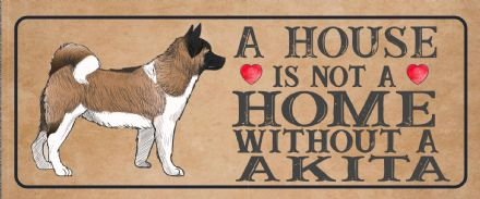 akita Dog Metal Sign Plaque - A House Is Not a ome without a